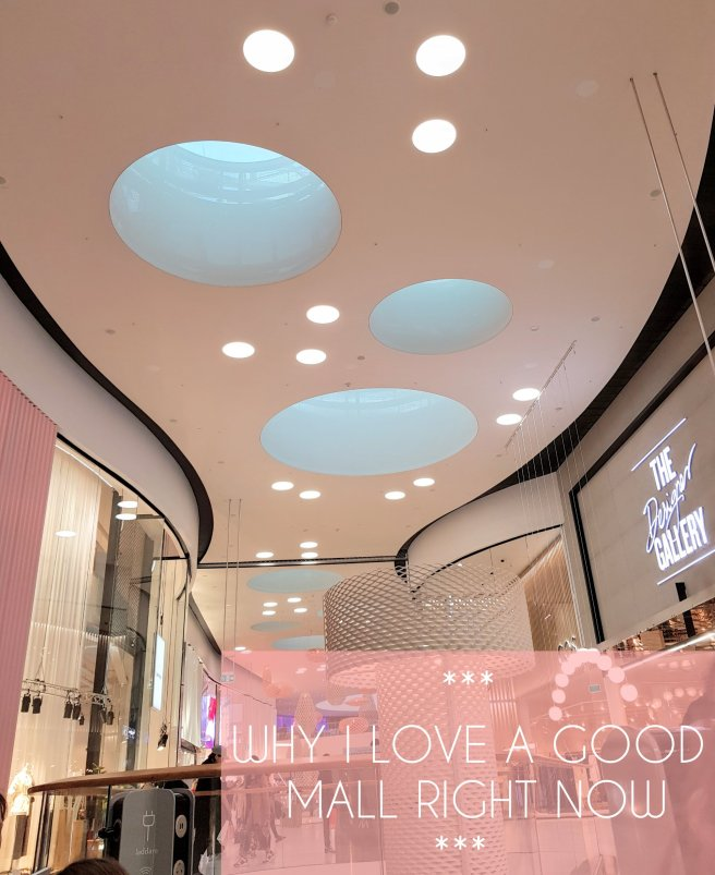 Why I love a good mall right now